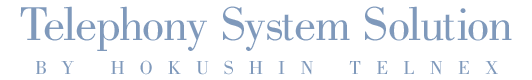 Telephony System Solution BY HOKUSHIN TELNEX